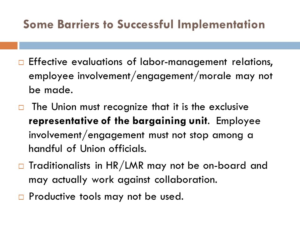 Some Barriers to Successful Implementation  Effective evaluations of labor-management relations, employee involvement/engagement/morale may not be made.