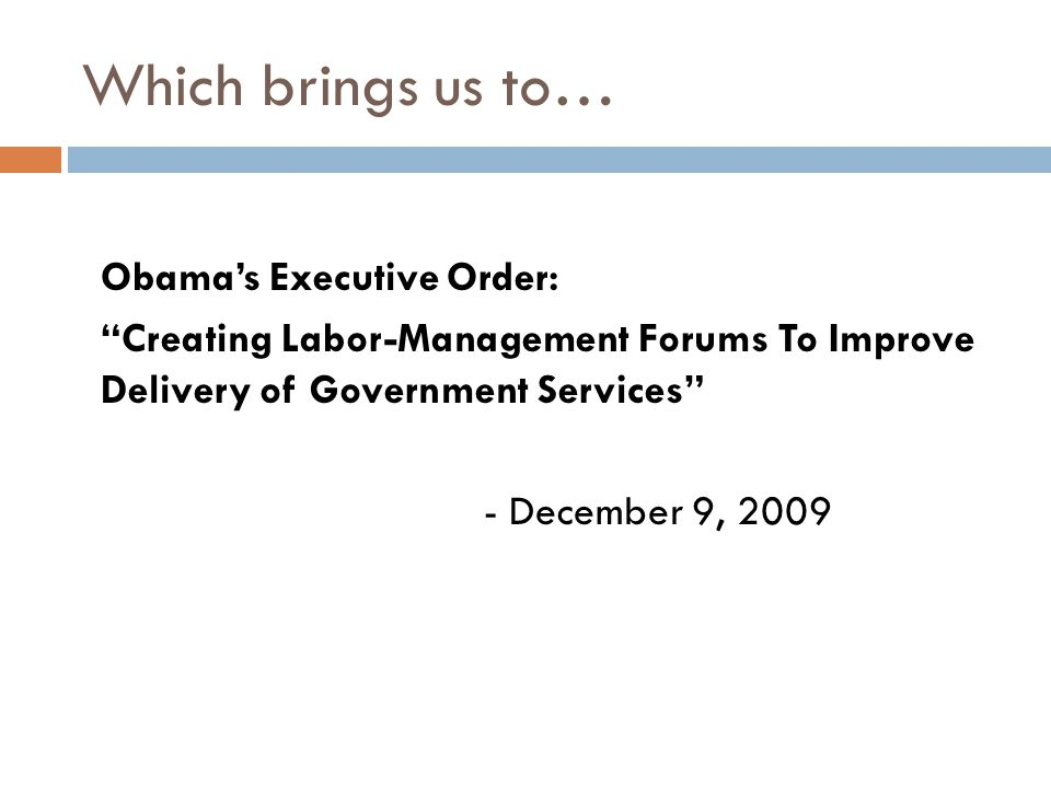 Which brings us to… Obama's Executive Order: Creating Labor-Management Forums To Improve Delivery of Government Services - December 9, 2009