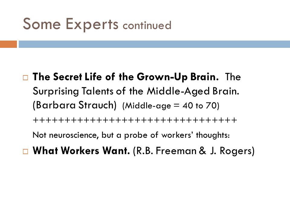 Some Experts continued  The Secret Life of the Grown-Up Brain.
