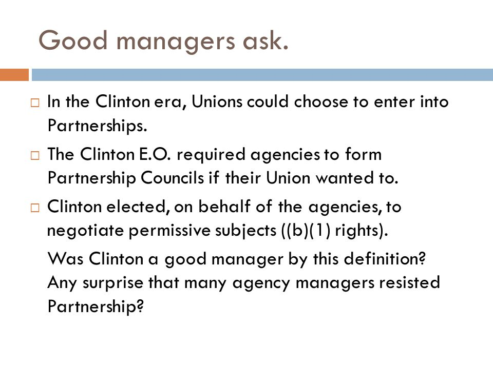 Good managers ask.  In the Clinton era, Unions could choose to enter into Partnerships.
