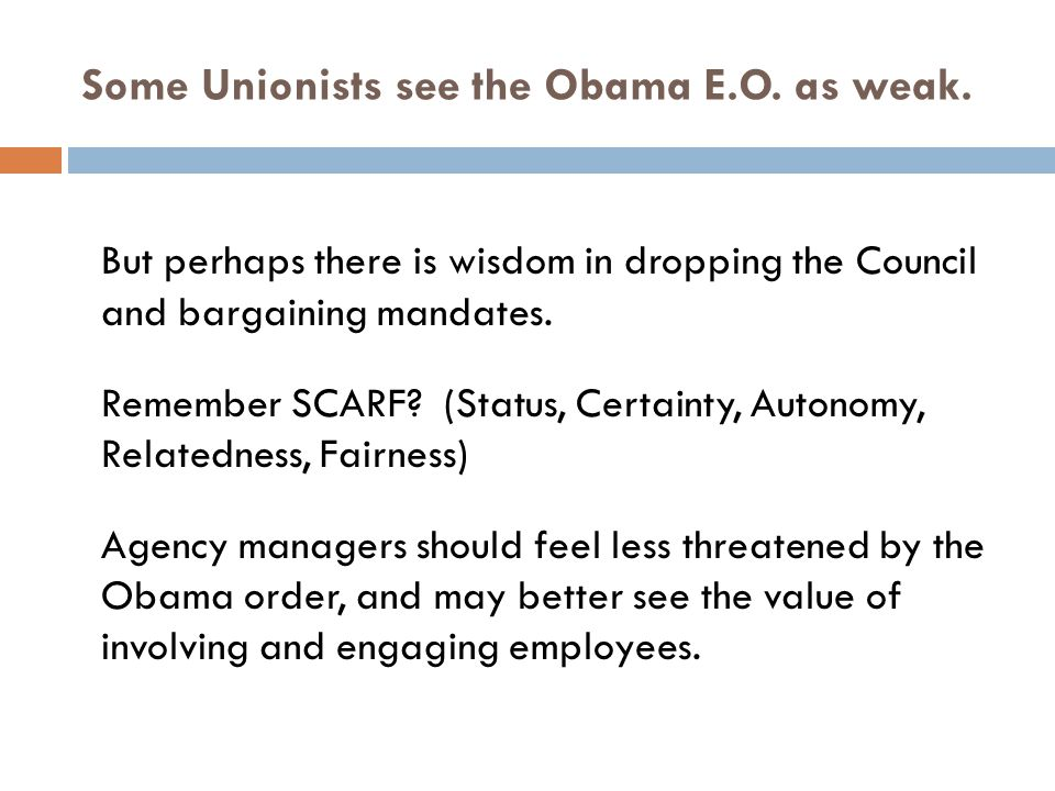 Some Unionists see the Obama E.O. as weak. But perhaps there is wisdom in dropping the Council and bargaining mandates. Remember SCARF? (Status, Certa