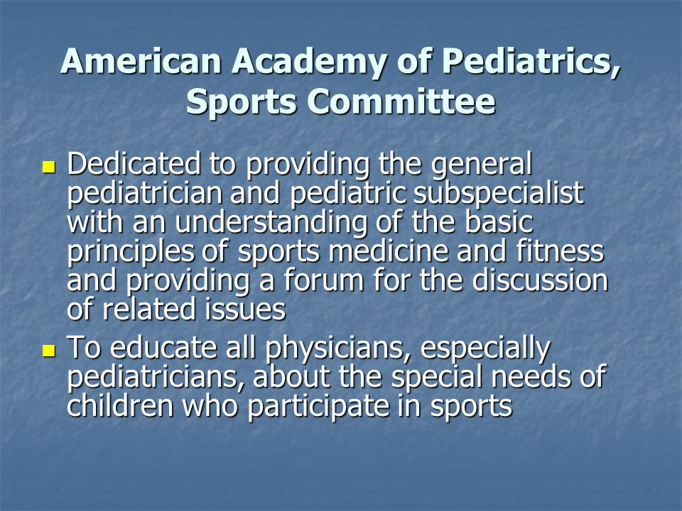 American Academy of Pediatrics, Sports Committee Dedicated to providing the general pediatrician and pediatric subspecialist with an understanding of