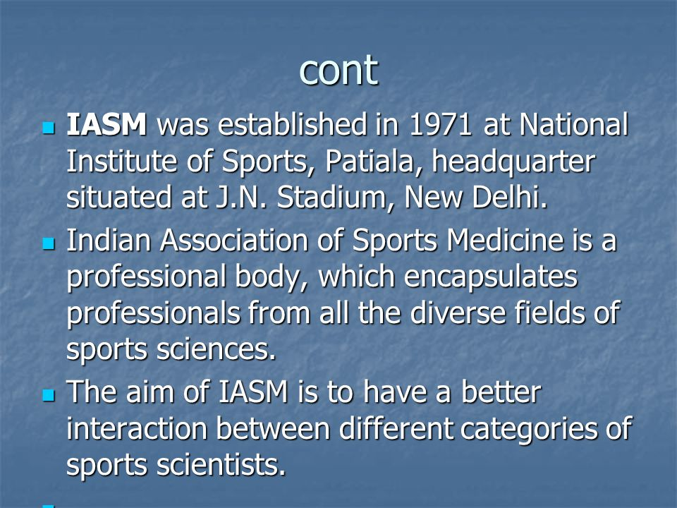 cont IASM was established in 1971 at National Institute of Sports, Patiala, headquarter situated at J.N. Stadium, New Delhi. IASM was established in 1