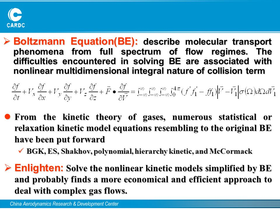 lFrom the kinetic theory of gases, numerous statistical or relaxation kinetic model equations resembling to the original BE have been put forward BGK,