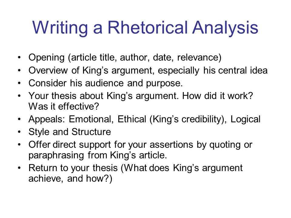 Writing a Rhetorical Analysis Opening (article title, author, date, relevance) Overview of King's argument, especially his central idea Consider his audience and purpose.