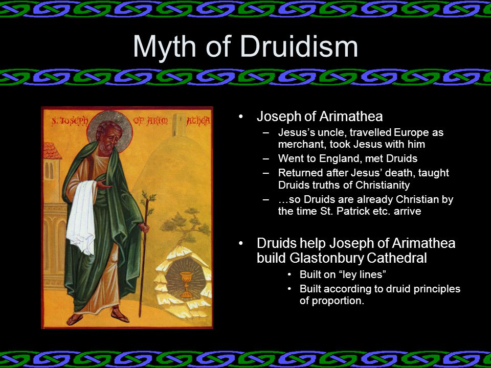 Myth of Druidism King Arthur –Holy grail - cup of Ceridwen, symbol of the goddess –Lady of the Lake - celtic goddess –Merlin - druid - magic, mysticism, wisdom,education