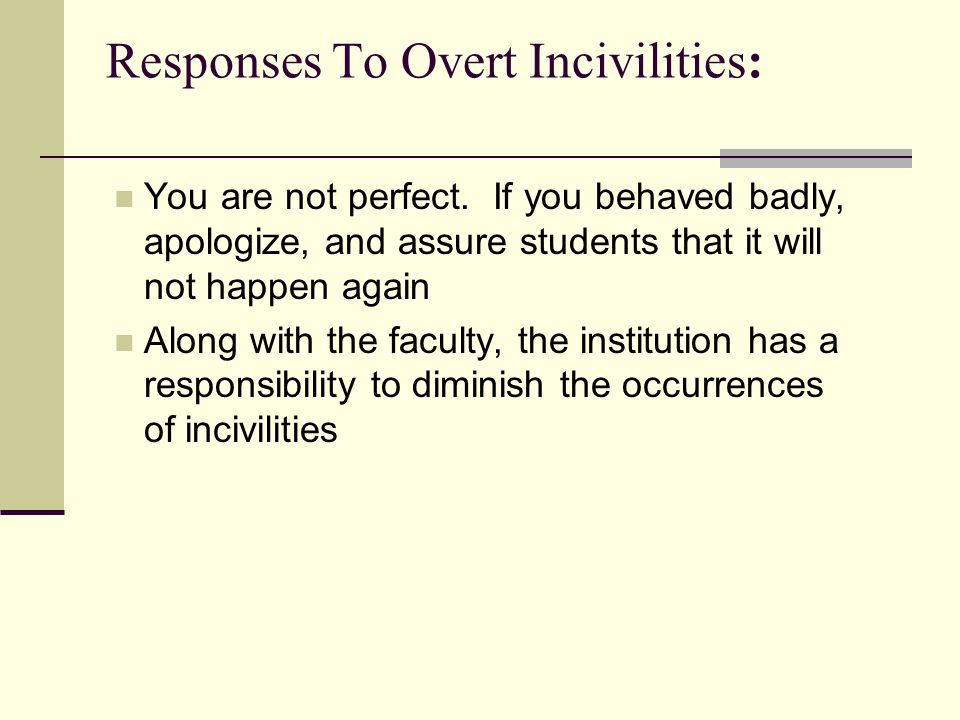 Responses To Overt Incivilities: You are not perfect.
