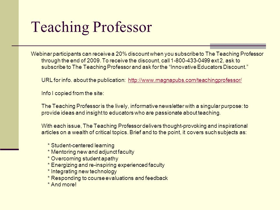 Teaching Professor Webinar participants can receive a 20% discount when you subscribe to The Teaching Professor through the end of 2009.