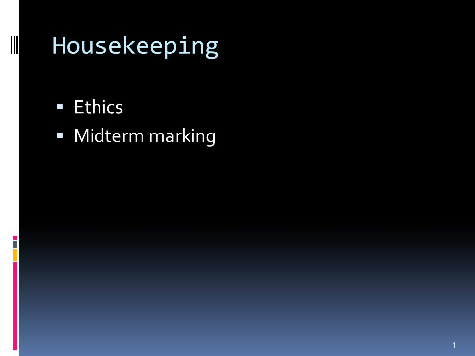 Housekeeping  Ethics  Midterm marking 1