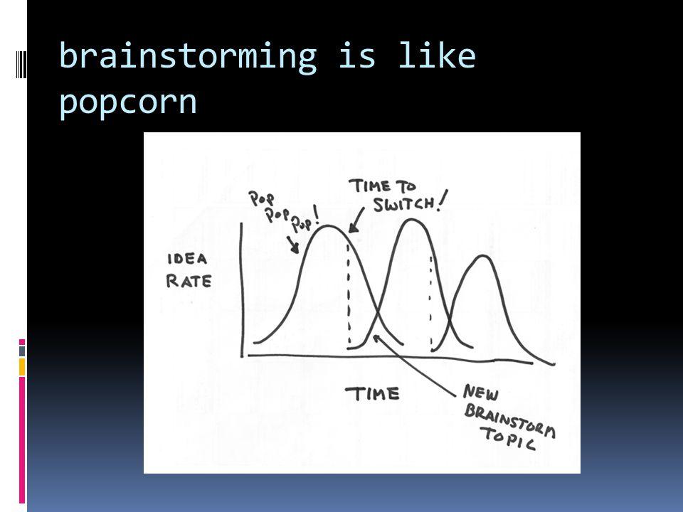 brainstorming is like popcorn