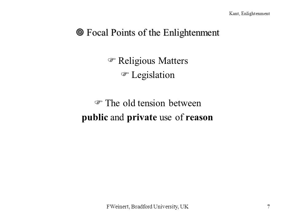 FWeinert, Bradford University, UK7  Focal Points of the Enlightenment  Religious Matters  Legislation  The old tension between public and private