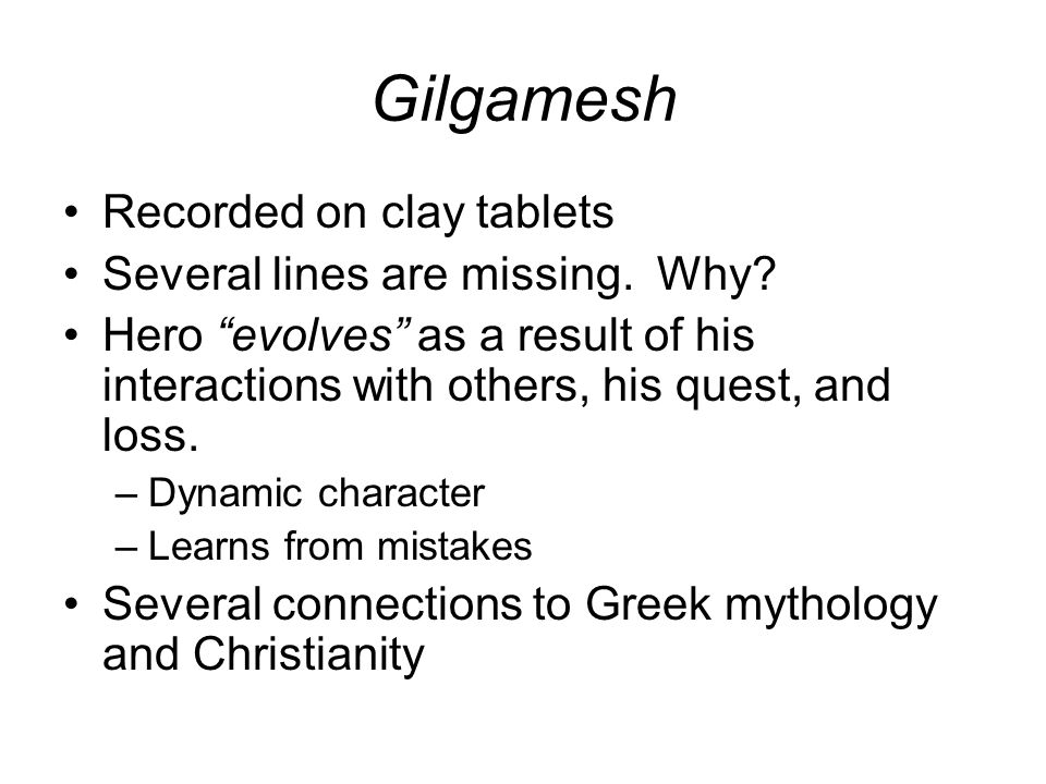 Gilgamesh Recorded on clay tablets Several lines are missing.