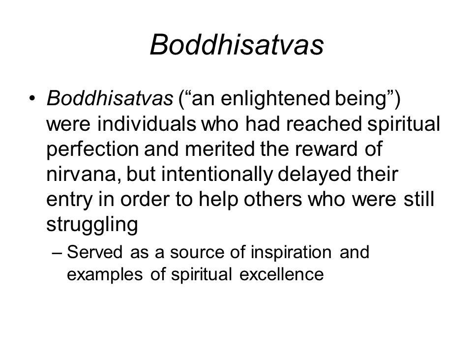 "Boddhisatvas Boddhisatvas (""an enlightened being"") were individuals who had reached spiritual perfection and merited the reward of nirvana, but intent"