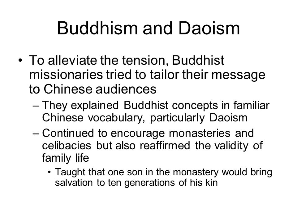 Buddhism and Daoism To alleviate the tension, Buddhist missionaries tried to tailor their message to Chinese audiences –They explained Buddhist concep