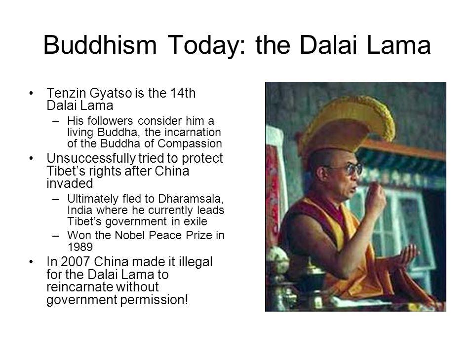 Buddhism Today: the Dalai Lama Tenzin Gyatso is the 14th Dalai Lama –His followers consider him a living Buddha, the incarnation of the Buddha of Comp