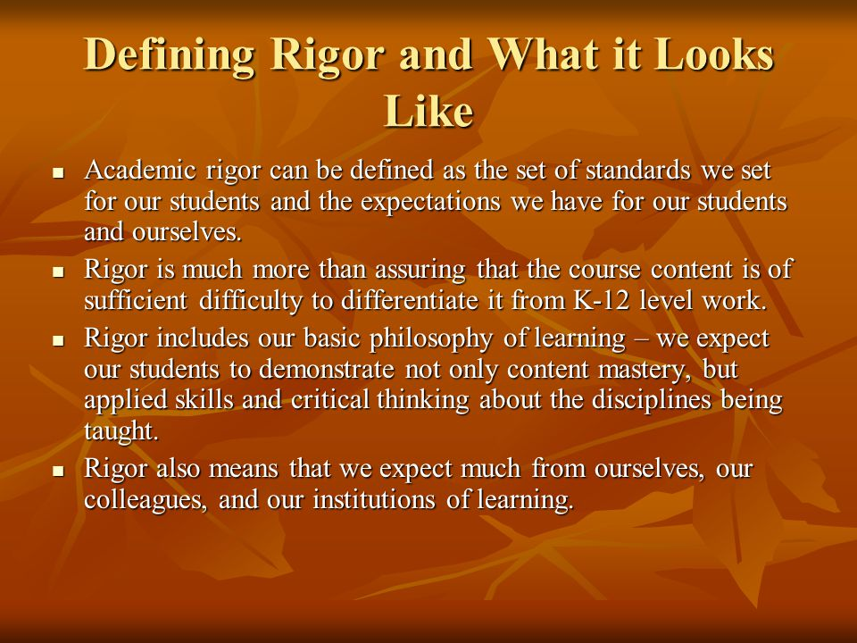 Defining Rigor and What it Looks Like Academic rigor can be defined as the set of standards we set for our students and the expectations we have for o