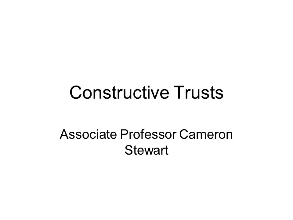 Constructive Trusts Associate Professor Cameron Stewart
