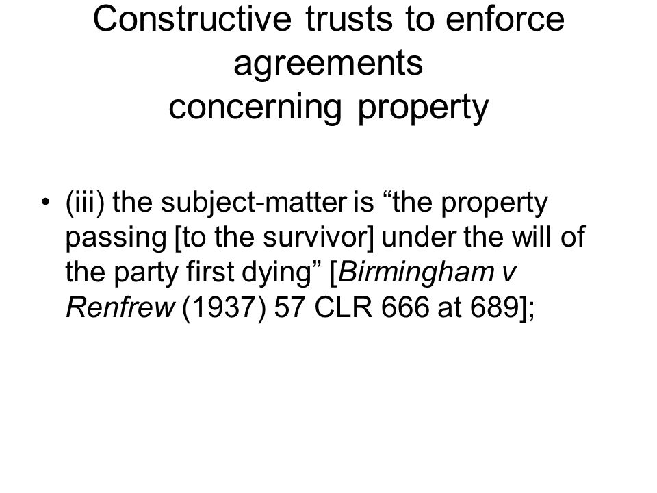 "Constructive trusts to enforce agreements concerning property (iii) the subject-matter is ""the property passing [to the survivor] under the will of th"