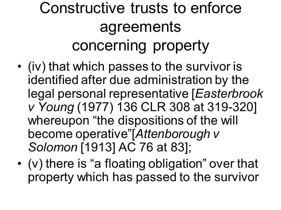 Constructive trusts to enforce agreements concerning property (iv) that which passes to the survivor is identified after due administration by the leg