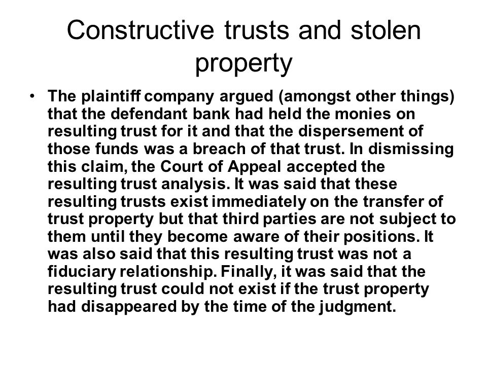 Constructive trusts and stolen property The plaintiff company argued (amongst other things) that the defendant bank had held the monies on resulting t