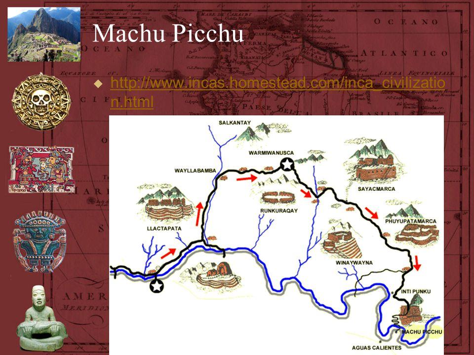 Machu Picchu  http://www.incas.homestead.com/inca_civilizatio n.html http://www.incas.homestead.com/inca_civilizatio n.html