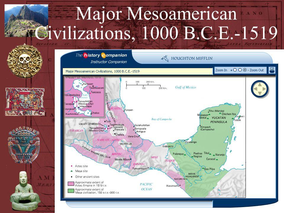 Major Mesoamerican Civilizations, 1000 B.C.E.-1519