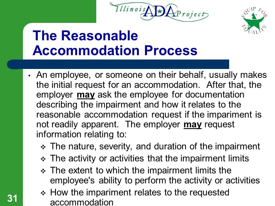 30 Tips For Requesting A Reasonable Accommodation Put your request in writing If possible include a letter from your doctor describing your disability and the reasons for the requested accommodation Ask for a response by a specific date Keep a copy of the letter If the accommodation is provided, send a Thank You letter Check the Illinois ADA Project, EFE, and JAN Websites