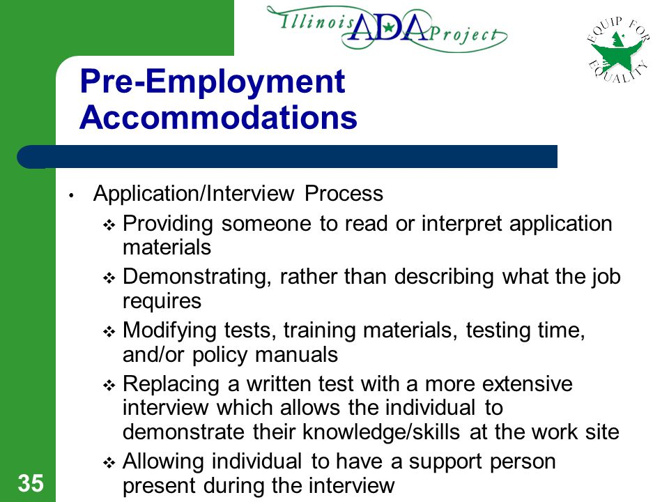 34 The Reasonable Accommodation Process Step by Step Step 4: Utilize available resources in determining an effective accommodation (e.g. EEOC, JAN, DR