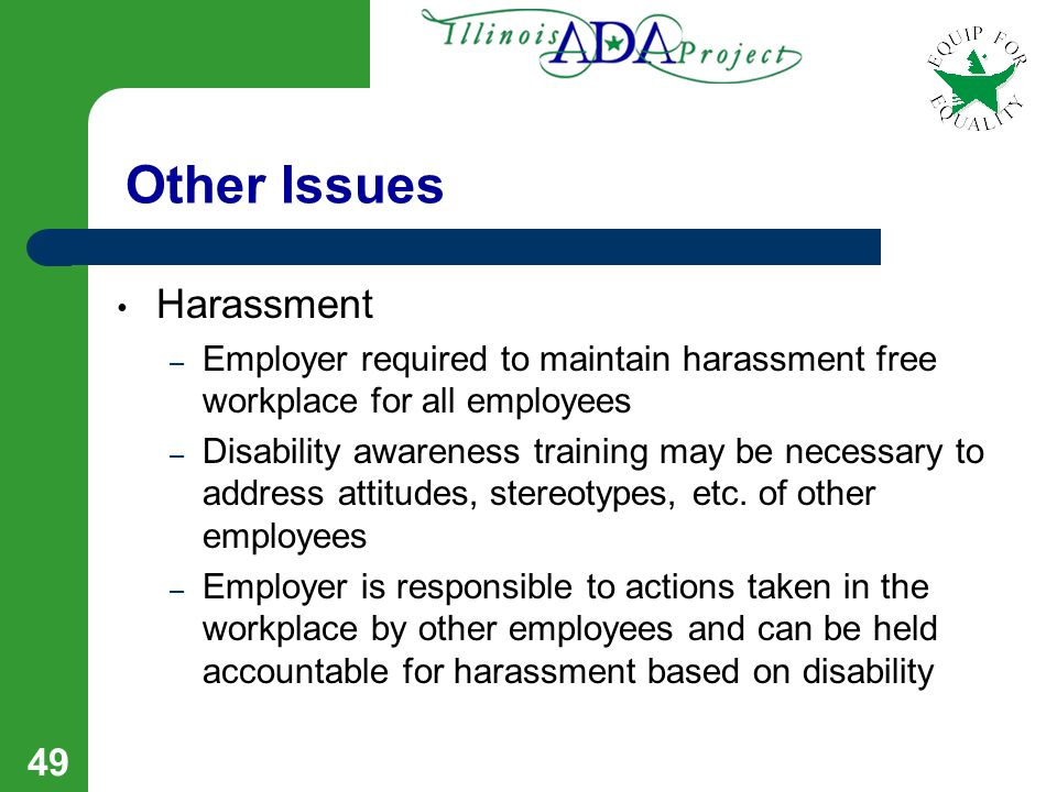 48 Harassment Pervasive or severe and affecting a term, condition, or privilege of employment Employer knew or should have known, and failed to take remedial action Based on disability