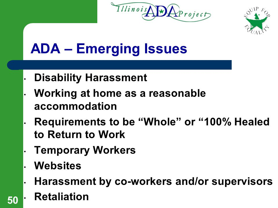 49 Other Issues Harassment – Employer required to maintain harassment free workplace for all employees – Disability awareness training may be necessar