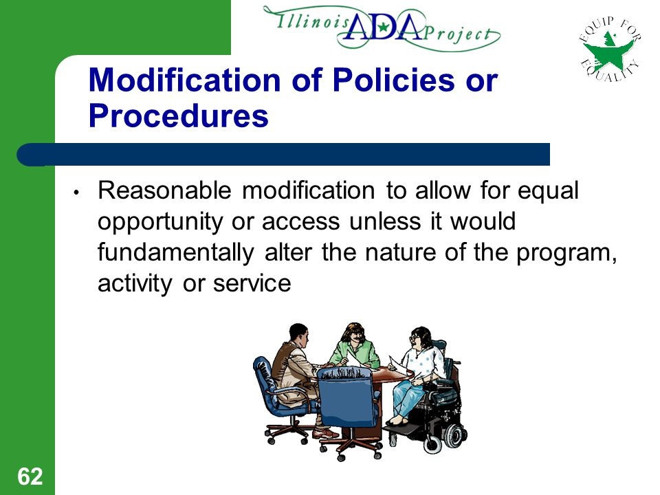 61 Reasonable Accommodation Modification or adjustment to a entrance/course requirement, the classroom environment, or the way things usually are done