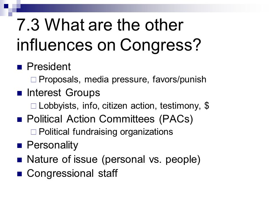7.3 What are the other influences on Congress.