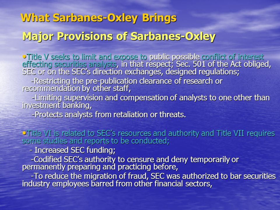 What Sarbanes-Oxley Brings What Sarbanes-Oxley Brings Major Provisions of Sarbanes-Oxley Title V seeks to limit and expose to public possible conflict