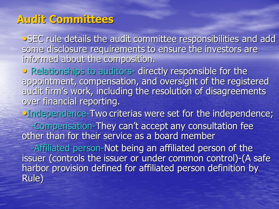 Audit Committees SEC rule details the audit committee responsibilities and add some disclosure requirements to ensure the investors are informed about