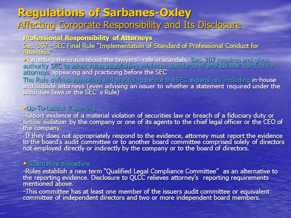 Regulations of Sarbanes-Oxley Affecting Corporate Responsibility and Its Disclosure Professional Responsibility of Attorneys Sec. 307 - SEC Final Rule