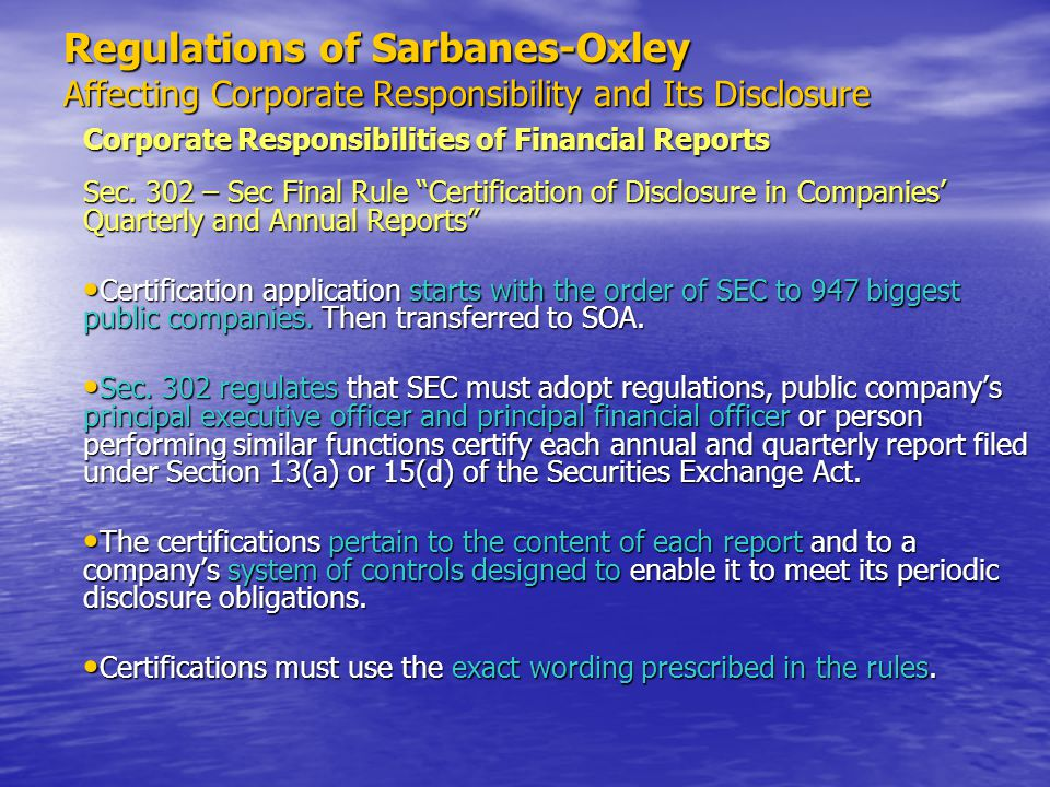 Regulations of Sarbanes-Oxley Affecting Corporate Responsibility and Its Disclosure Corporate Responsibilities of Financial Reports Sec. 302 – Sec Fin