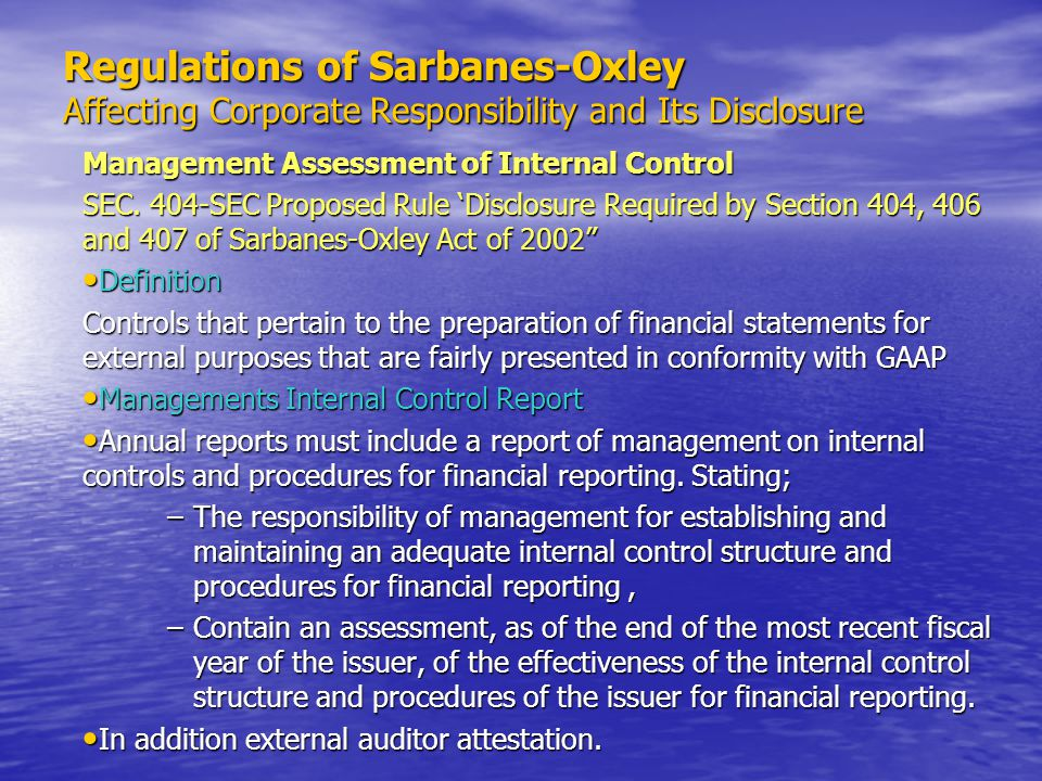 Regulations of Sarbanes-Oxley Affecting Corporate Responsibility and Its Disclosure Management Assessment of Internal Control SEC. 404-SEC Proposed Ru