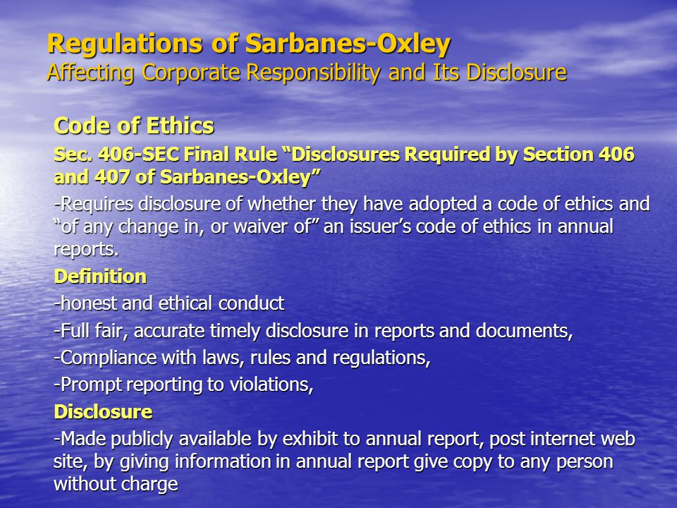 """Regulations of Sarbanes-Oxley Affecting Corporate Responsibility and Its Disclosure Code of Ethics Sec. 406-SEC Final Rule """"Disclosures Required by Se"""