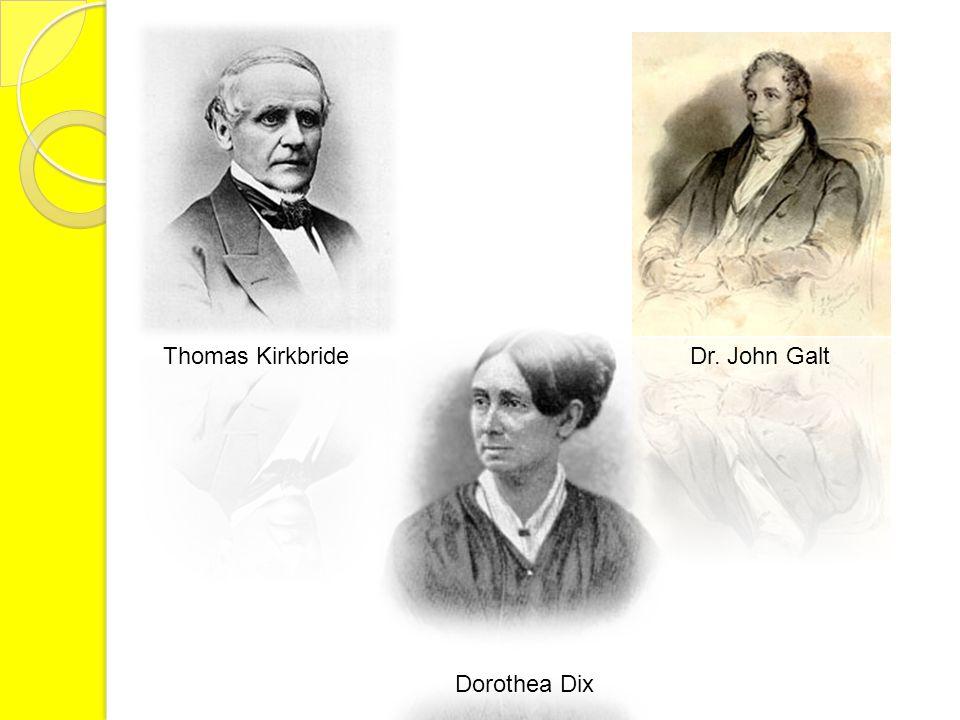 Thomas KirkbrideDr. John Galt Dorothea Dix