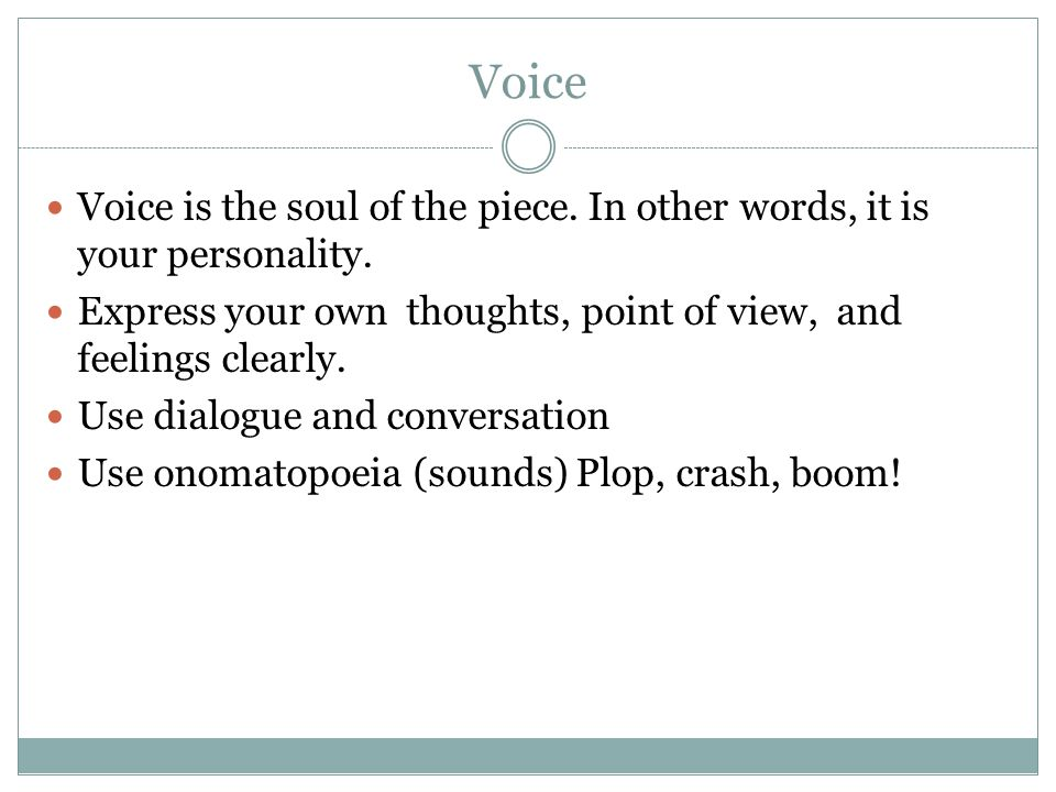 Voice Voice is the soul of the piece. In other words, it is your personality.