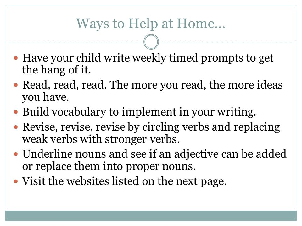 Ways to Help at Home… Have your child write weekly timed prompts to get the hang of it.