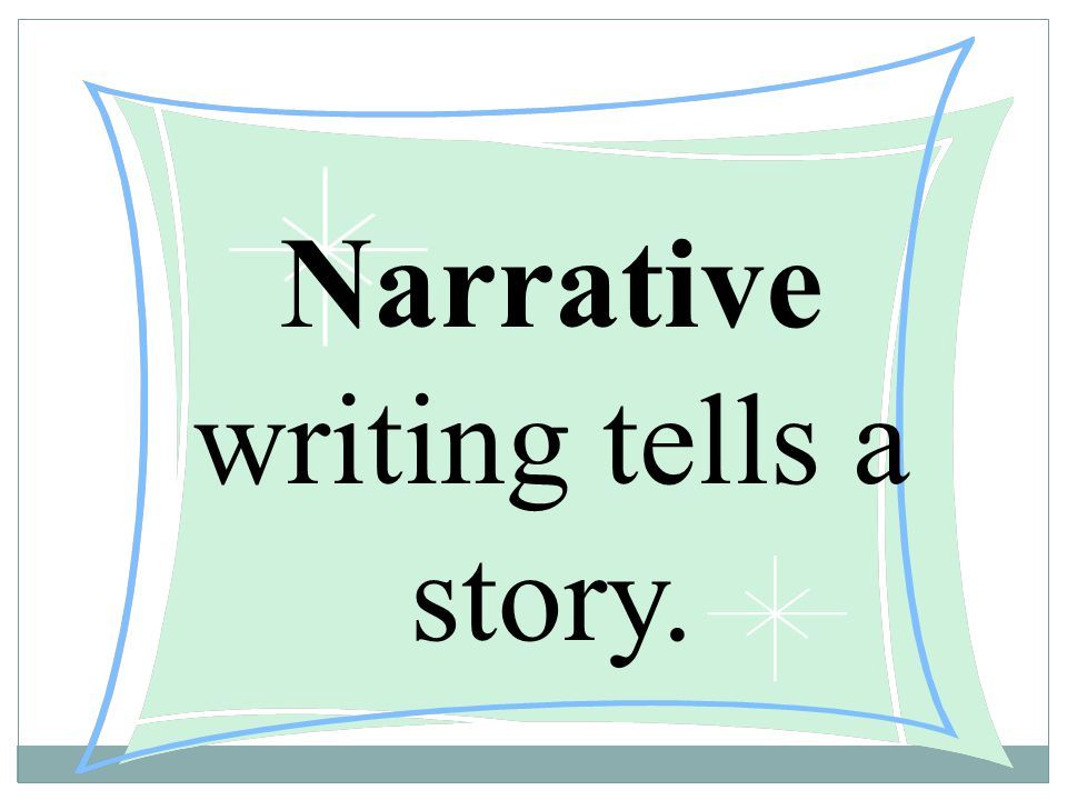 Narrative writing tells a story.