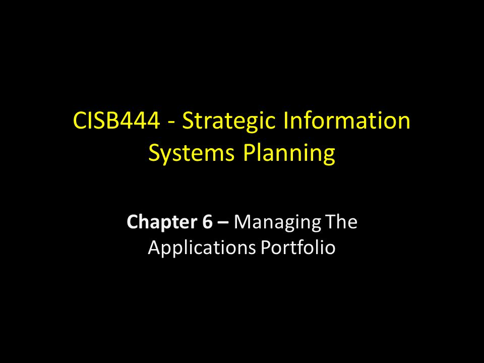 CISB444 - Strategic Information Systems Planning Chapter 6 – Managing The Applications Portfolio