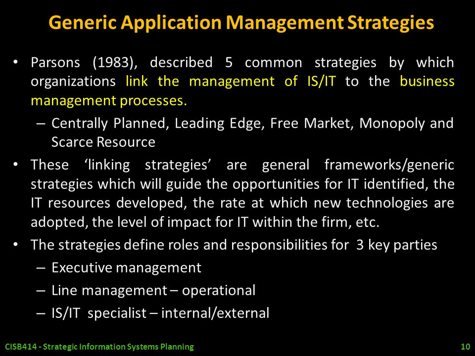 Generic Application Management Strategies Parsons (1983), described 5 common strategies by which organizations link the management of IS/IT to the bus
