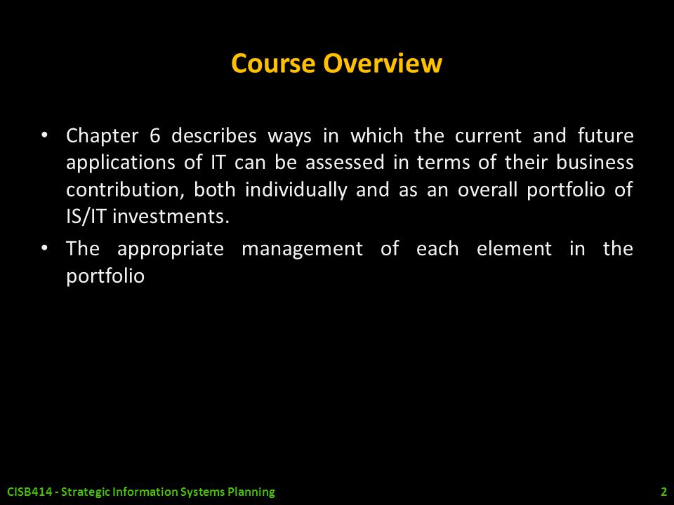 Course Overview Chapter 6 describes ways in which the current and future applications of IT can be assessed in terms of their business contribution, b