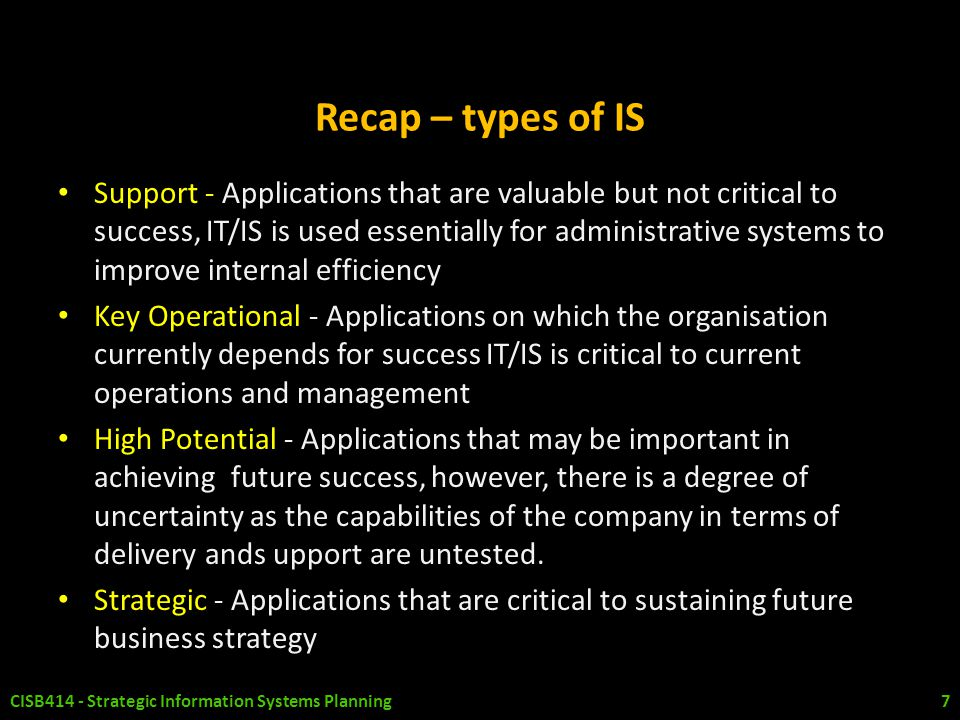 Recap – types of IS Support - Applications that are valuable but not critical to success, IT/IS is used essentially for administrative systems to impr
