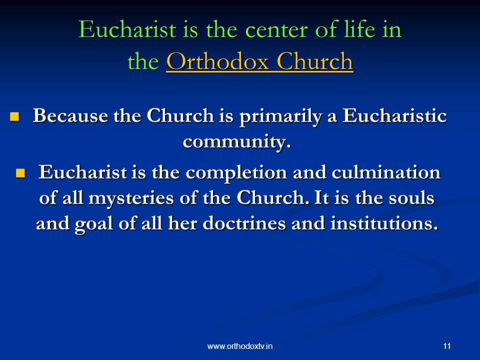 11www.orthodoxtv.in Eucharist is the center of life in the Orthodox Church Orthodox ChurchOrthodox Church Because the Church is primarily a Eucharistic community.