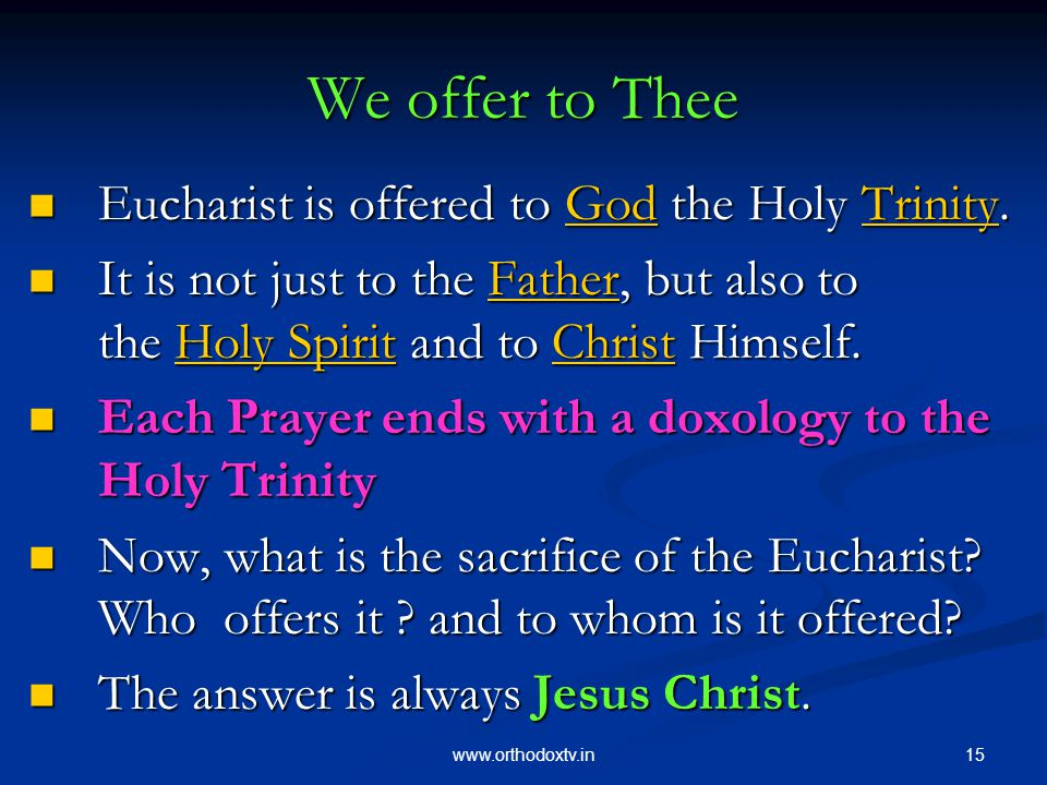 15www.orthodoxtv.in We offer to Thee Eucharist is offered to God the Holy Trinity.