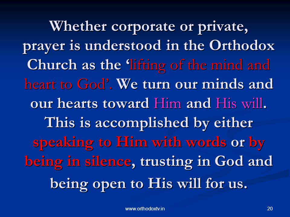 20www.orthodoxtv.in Whether corporate or private, prayer is understood in the Orthodox Church as the 'lifting of the mind and heart to God'.