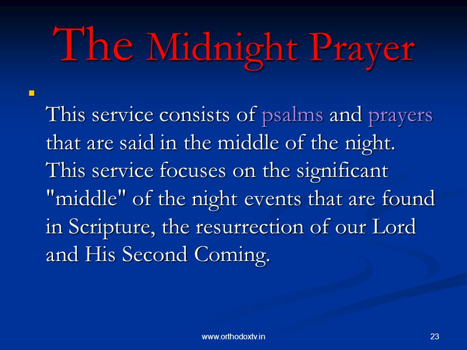 23www.orthodoxtv.in The Midnight Prayer This service consists of psalms and prayers that are said in the middle of the night.